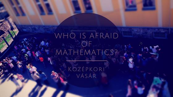 Erasmus+ Who is afraid of Mathematics? Középkori vásár Szent Imre Katolikus Ált. Isk.